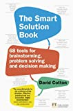 The Smart Solution Book: 68 Tools for Brainstorming, Problem-Solving and Decision-Making