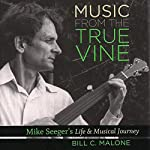 Music from The True Vine: Mike Seeger's Life and Musical Journey | Bill C. Malone