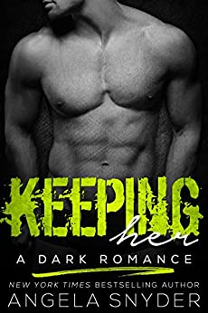 Keeping Her: A Dark Romance (Keep Me Series Book 1) by [Snyder, Angela]