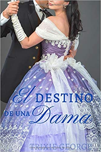 El destino de una dama (Spanish Edition): Trixie George: 9781729446904: Amazon.com: Books