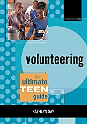 Volunteering: The Ultimate Teen Guide (It Happened to Me)