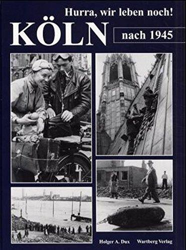 Hurra, wir leben noch. Köln nach 1945: Historische Fotografien