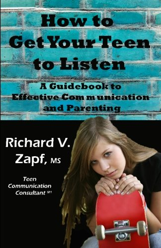 How to Get Your Teen to Listen: A Guidebook to Effective Communication and Parenting