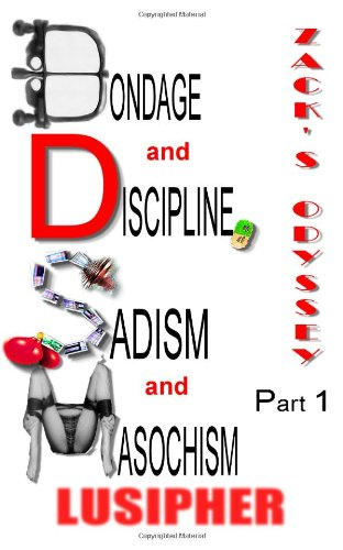 BONDAGE AND DISCIPLINE, SADISM AND MASOCHISM: Zack's Odyssey Part 1
