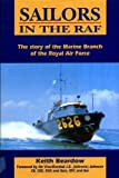 Sailors in the Raf : The Story of the Marine Branch of the Raf, Beardow, Keith, 1852604077