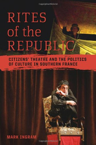 Rites of the Republic: Citizens' Theatre and the Politics of Culture in Southern France (Teaching Culture: UTP Ethnograp