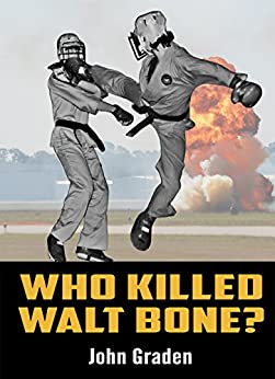 Who Killed Walt Bone?: Drugs, Murder, and the Dark Side of the Martial Arts by [Graden, John]