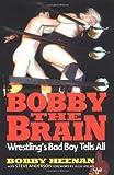 Bobby the Brain: Wrestlings Bad Boy Tells All