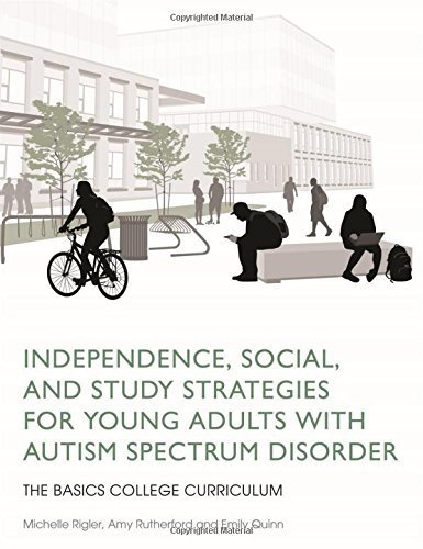Independence, Social, and Study Strategies for Young Adults with Autism Spectrum Disorder: The BASICS College Curriculum by Amy Rutherford (2014-11-21)