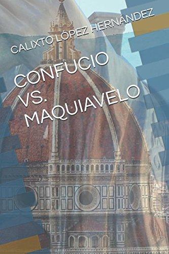 CONFUCIO VS. MAQUIAVELO (Spanish Edition) [CALIXTO LOPEZ HERNANDEZ] (Tapa Blanda)