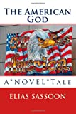 The American God: A*NOVEL*Tale, Elias Sassoon, 1470096684