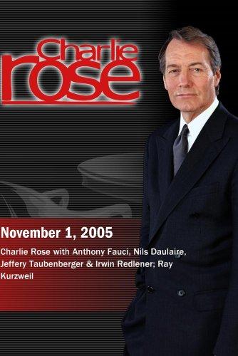 Charlie Rose with Anthony Fauci, Nils Daulaire, Jeffery Taubenberger & Irwin Redlener; Ray Kurzweil (November 1, 2005) by ''Charlie Rose, Inc.''