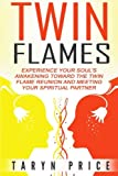 Twin Flames: Experience Your Soul's Awakening Toward The Twin Flame Reunion and Meeting Your Spiritual Partner