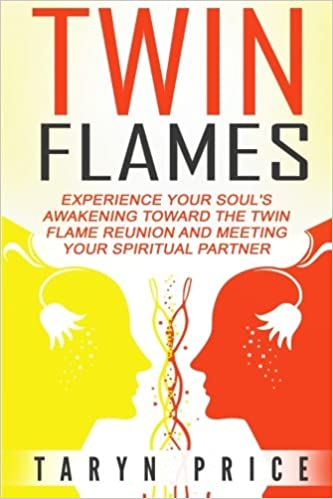 Twin Flames: Experience Your Soul's Awakening Toward The Twin Flame