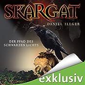 Der Pfad des schwarzen Lichts (Skargat 1) | Daniel Illger