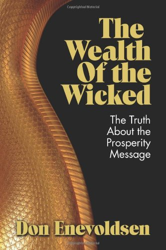 The Wealth of the Wicked: The Truth About the Prosperity Message