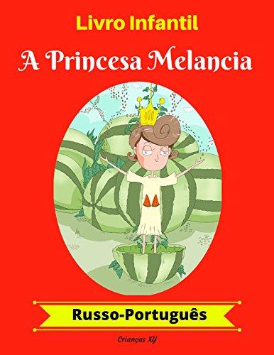 Livro Infantil: A Princesa Melancia (Russo-Português) (Russo-Português Livro Infantil Bilíngue 1)