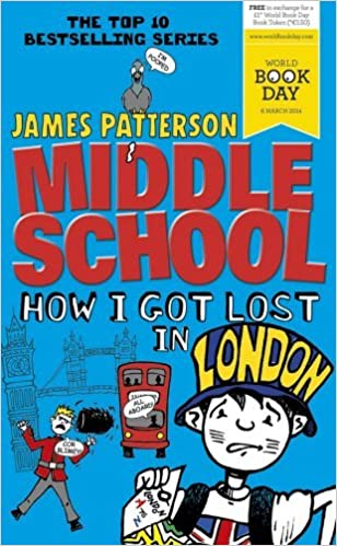 Middle School: How I Got Lost in London by James Patterson (27-Feb-2014)