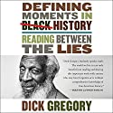 Defining Moments in Black History: Reading Between the Lies Audiobook by Dick Gregory Narrated by James Shippy
