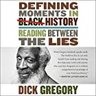Defining Moments in Black History: Reading Between the Lies | Livre audio Auteur(s) : Dick Gregory Narrateur(s) : James Shippy