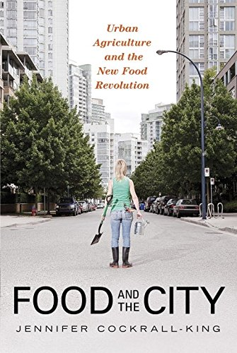 Food City (Food and the City: Urban Agriculture and the New Food Revolution)