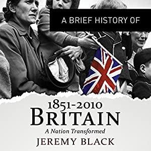 A Brief History of Britain 1851 to 2010 Hörbuch