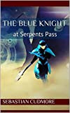 The Blue Knight: at Serpents Pass (The Blind Dream Weaver Chronicles Book 1)