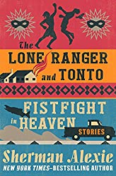 The Lone Ranger and Tonto Fistfight in Heaven: Stories
