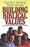 Building Biblical Values, Harold L. Westing and Penny Thome, 0825439574