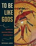 To Be Like Gods: Dance in Ancient Maya Civilization (The Linda Schele Series in Maya and Pre-Columbian Studies) by Looper, Matthew G. (2009) Hardcover