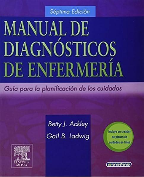 Manual De Diagnósticos De Enfermería Guía Para La Planificación De Cuidados 7e Spanish Edition 7th Edition By Ackley Msn Eds Rn Betty J Ladwig Msn Rn Gail B 2007 Paperback Books