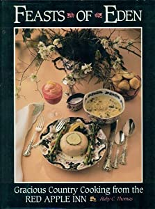 Feasts of Eden: Gracious Country Cooking from the Red Apple Inn Ru|||C. Thomas