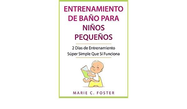 Amazon.com: Entrenamiento de Baño para Niños Pequeños: 2 Días de Entrenamiento Súper Simple Que Sí Funciona (Libro en Español / Toddler Potty Training ...