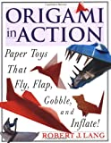 Origami in Action: Paper Toys That Fly, Flap, Gobble, and Inflate!