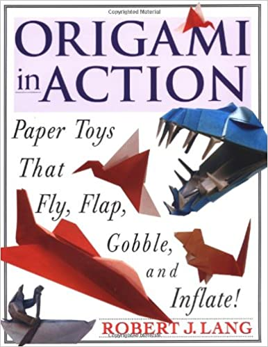 Origami In Action Paper Toys That Fly Flap Gobble And Inflate Robert J Lang 9780312156183 Amazon Books