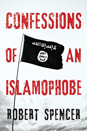 Confessions of an Islamophobe by [Spencer, Robert]