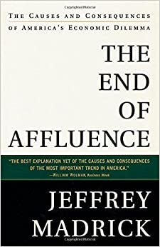 The End of Affluence: The Causes and Consequences of America's Economic Dilemma by Jeff Madrick (1997-09-23)