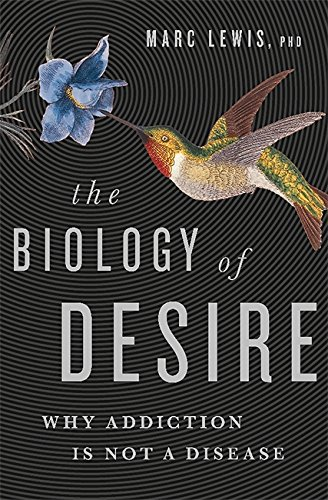 The Biology of Desire: Why Addiction Is Not a Disease [Marc Lewis] (Tapa Dura)