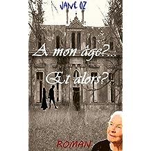 A mon âge?... Et alors? (French Edition)