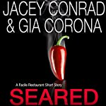 Seared: A Facile Restaurant Short Story | Jacey Conrad,Gia Corona
