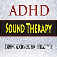 ADHD Sound Therapy (Calming Mood Music for Hyperactivity)