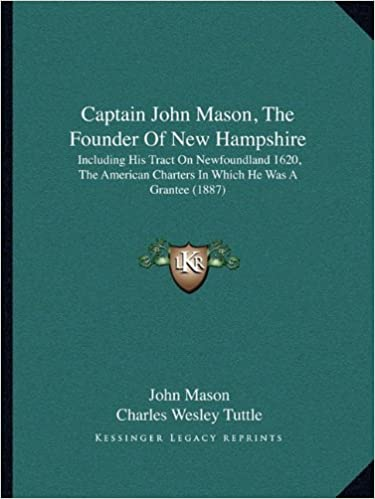 Book Captain John Mason, The Founder Of New Hampshire: Including His Tract On Newfoundland 1620, The American Charters In Which He Was A Grantee (1887)