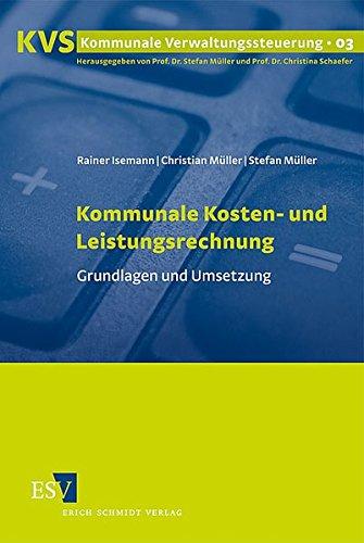 Kommunale Kosten- und Leistungsrechnung: Grundlagen und Umsetzung (Kommunale Verwaltungssteuerung, Band 3) Rainer Isemann Christian Müller Prof. Dr. Stefan Müller 3503114890