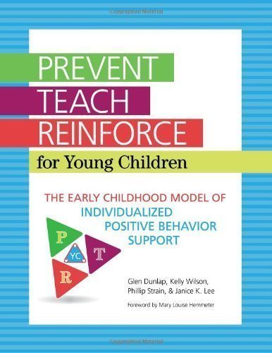 Prevent-Teach-Reinforce for Young Children: The Early Childhood Model of Individualized Positive Behavior Support with CD-ROM by Dunlap Ph.D., Glen, Wilson, Kelly, Lee M.Ed., Janice 1st (first) Edition (3/18/2013)