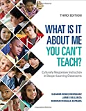 img - for What Is It About Me You Can't Teach?: Culturally Responsive Instruction in Deeper Learning Classrooms book / textbook / text book
