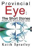 Provincial Eye, Keith Spratley, 0595326188