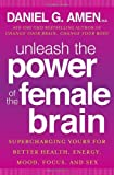 Unleash the Power of the Female Brain, Daniel G. Amen, 0307888940