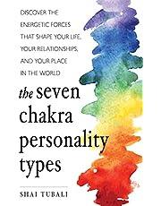 The Seven Chakra Personality Types: (Chakra Healing)