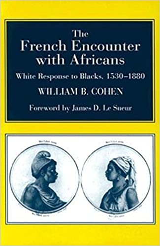 The French Encounter With Africans White Response To Blacks 1530 1880 1st Pbk Ed Edition