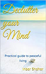 Declutter Your Mind - Reducing Emotional Clutter: A Practical Guide to Peaceful Living (Relaxation Book 4) (English Edition)